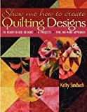 img - for Show Me How to Create Quilting Designs: 70 Ready-To-Use book / textbook / text book