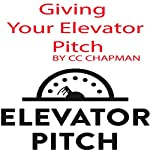 Giving Your Elevator Pitch | CC Chapman