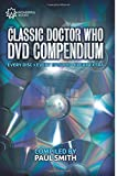 The Classic Doctor Who Dvd Compendium: Every Disc - Every Episode - Every Extra