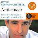 Anticancer: Prévenir et lutter grâce à nos défenses naturelles Audiobook by David Servan-Schreiber Narrated by Bertrand Suarez-Pazos