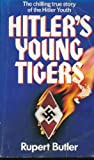 Hitler's Young Tigers: The Chilling True Story of the Hitler Youth (0099424509) by Butler, Rupert