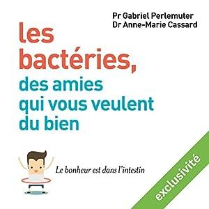 Les bactéries, des amies qui vous veulent du bien : Le bonheur est dans l'intestin   Livre audio Auteur(s) : Anne-Marie Cassard Narrateur(s) : Marie-Eve Dufresne, Laurent Jacquet