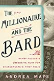 img - for The Millionaire and the Bard: Henry Folger's Obsessive Hunt for Shakespeare's First Folio book / textbook / text book