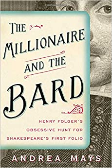 Mays – The Millionaire and the Bard: Henry Folger's Obsessive Hunt for Shakespeare's First Folio