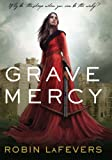 Grave Mercy (Book I): His Fair Assassin Trilogy by Robin LaFevers