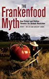 The Frankenfood Myth: How Protest and Politics Threaten the Biotech Revolution (0275978796) by Miller, Henry