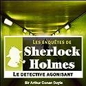 Le détective agonisant (Les enquêtes de Sherlock Holmes 1) Hörbuch von Arthur Conan Doyle Gesprochen von: Cyril Deguillen