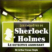 Le détective agonisant (Les enquêtes de Sherlock Holmes 1) | Arthur Conan Doyle