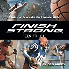 Finish Strong Teen Athlete: A Guide for Developing the Champion Within Audiobook by Dan Green Narrated by Sean Pratt