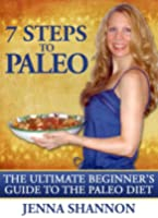 7 Steps To Paleo: The Ultimate Beginner's Guide to the Paleo Diet (English Edition)