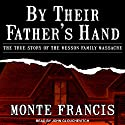 By Their Father's Hand: The True Story of the Wesson Family Massacre Audiobook by Monte Francis Narrated by John Glouchevitch