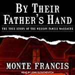 By Their Father's Hand: The True Story of the Wesson Family Massacre | Monte Francis