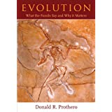 Evolution: What the Fossils Say and Why It Mattersby Donald R Prothero