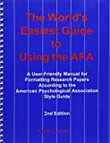 The World's Easiest Guide to Using the Apa : A User Friendly Manual for Formatting Research Papers According to the American Psychological association
