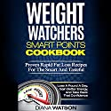 Weight Watchers Smart Points Cookbook: Proven Rapid Fat Loss Recipes for the Smart and Tasteful Audiobook by Diana Watson Narrated by Barbara H. Scott