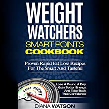 Weight Watchers Smart Points Cookbook: Proven Rapid Fat Loss Recipes for the Smart and Tasteful | Livre audio Auteur(s) : Diana Watson Narrateur(s) : Barbara H. Scott