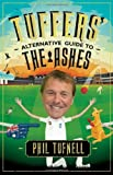 Tuffers' Alternative Guide to the Ashes by Tufnell, Phil (2013) Hardcover