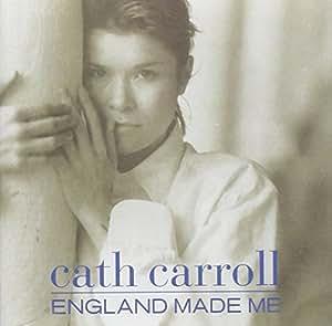 Cath Carroll - England Made Me
