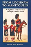 img - for From Lochnaw to Manitoulin: A Highland Soldier's Tour Through Upper Canada by Agnew, Andrew (2000) Paperback book / textbook / text book