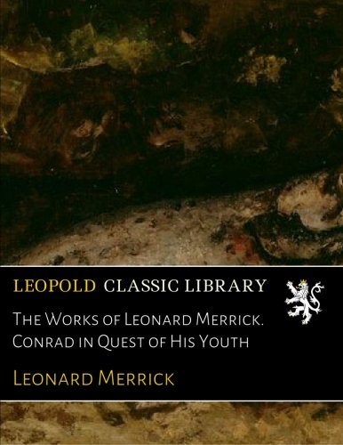 The Works of Leonard Merrick. Conrad in Quest of His Youth (Conrad In Quest Of His Youth compare prices)