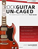 Rock Guitar Un-CAGED - The CAGED System and 100 Licks for Rock Guitar: With Over 100 Minutes of Audio Examples and Exercses
