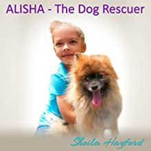 Alisha - The Dog Rescuer (       UNABRIDGED) by Sheila Hayford, Alverna Winston Narrated by Sarah Beth Goer