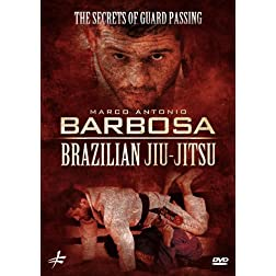 Brazilian Jiu-Jitsu: The Secrets of Guard Passing by Marco Antonio Barbosa