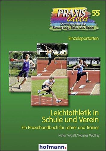 leichtathletik-in-schule-und-verein-ein-praxishandbuch-fur-lehrer-und-trainer-praxisideen-schriftenr