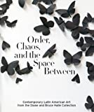 Order, Chaos, and the Space Between: Contemporary Latin American Art from the Diane and Bruce Halle Collection