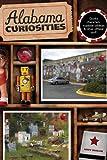 Alabama Curiosities, 2nd: Quirky Characters, Roadside Oddities & Other Offbeat Stuff (Curiosities Series)