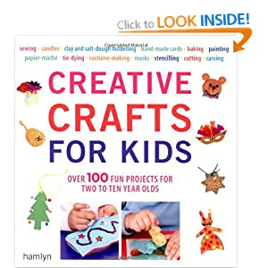 Creative Crafts for Kids: Over 100 Fun Projects for Two to Ten Year Olds