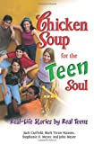 Chicken Soup for the Teen Soul: Real-Life Stories by Real Teens (Chicken Soup for the Soul) (0757306829) by Hansen, Mark Victor
