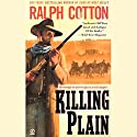 Killing Plain Audiobook by Ralph Cotton Narrated by George Guidall