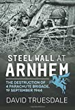 Steel Wall At Arnhem: The Destruction of 4 Parachute Brigade 19 September 1944