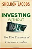img - for Investing without Wall Street: The Five Essentials of Financial Freedom by Jacobs, Sheldon (2012) Hardcover book / textbook / text book