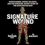 Signature Wound: Hidden Bombs, Heroic Soldiers, and the Shocking, Secret Story of the Afghanistan War | Bob Drury