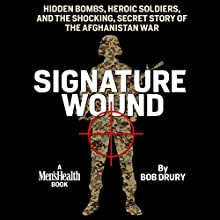 Signature Wound: Hidden Bombs, Heroic Soldiers, and the Shocking, Secret Story of the Afghanistan War (       UNABRIDGED) by Bob Drury Narrated by Stephen Graybill