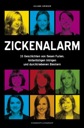 Zickenalarm - 33 Geschichten von fiesen Furien, hinterlistigen Intrigen und &quot;durchtriebenen Biestern, Buch