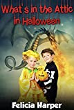 Books For Kids: What s in the Attic in Halloween? (KIDS ADVENTURE BOOKS #3) (Kids Books, Children s Books, Free Stories, Kids Adventure, Kids Fantasy, ... Series Books For Kids Ages 4-6 6-8 9-12)