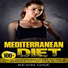 Mediterranean Diet: 100+ Mediterranean Diet Recipes & Desserts You Can Cook At Home! Hörbuch von Kevin Gise Gesprochen von: Rich Brennan