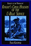 Knights of the Wehrmacht: Knights Cross Holders of the U-Boat Service