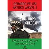 Dopo Gheddafi: Democrazia e petrolio nella nuova Libia (One Euro)di Arturo Varvelli