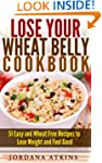 Lose Your Wheat Belly Cookbook - 51 E...