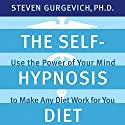 The Self-Hypnosis Diet: Use the Power of Your Mind to Make Any Diet Work for You Speech by Steven Gurgevich Narrated by Steven Gurgevich