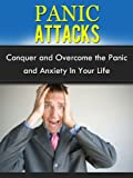 Panic Attacks: Conquer and Overcome the Panic and Anxiety In Your Life (Stress Free Life)