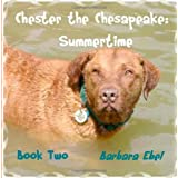 Chester the Chesapeake: Summertime: 2by Barbara Ebel MD