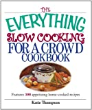 The Everything Slow Cooking For A Crowd Cookbook: Features 300 Appetizing Home-cooked Recipes (Everything®)