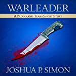 Warleader: A Blood and Tears Short Story (       UNABRIDGED) by Joshua P. Simon Narrated by Jonathan Waters
