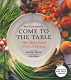 Slow Food Nation's Come to the Table: The Slow Food Way of Living