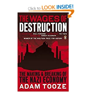 The Wages of Destruction: The Making and Breaking of the Nazi Economy J. Adam Tooze